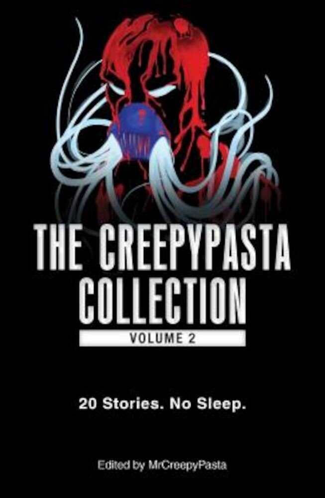The Creepypasta Collection, Volume 2: 20 Stories. No Sleep., Paperback