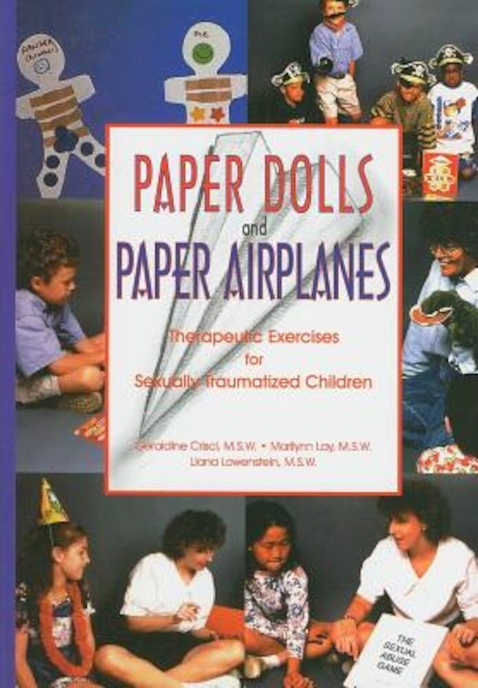 Paper Dolls and Paper Airplanes: Therapeutic Exercises for Sexually Traumatized Children, Paperback