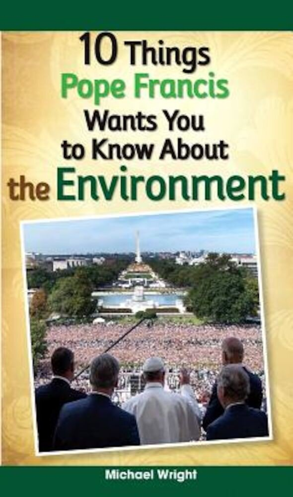10 Things Pope Francis Wants You to Know about the Environment, Paperback