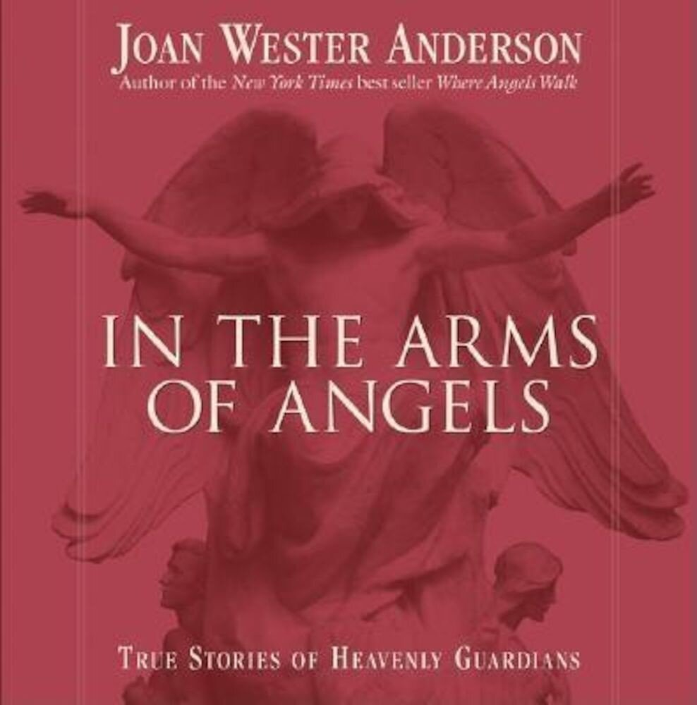 In the Arms of Angels: True Stories of Heavenly Guardians, Paperback