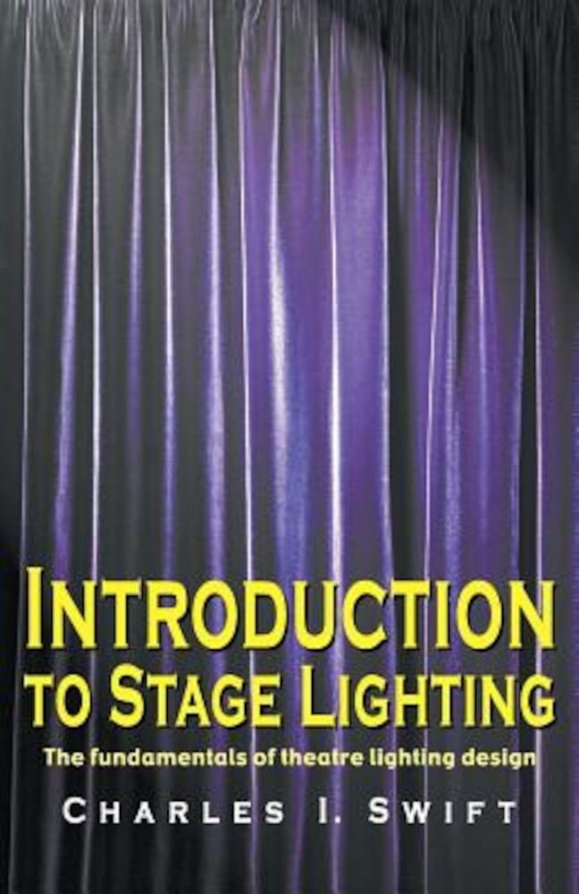 Introduction to Stage Lighting: The Fundamentals of Theatre Lighting Design, Paperback