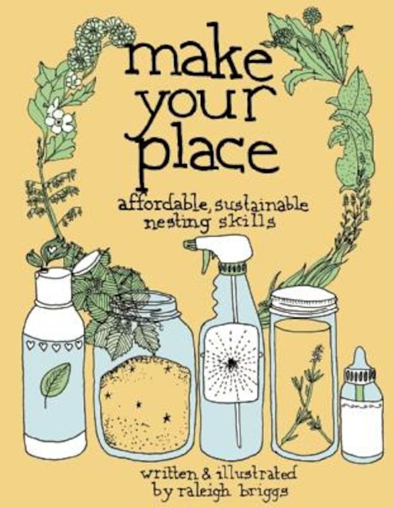 Make Your Place: Affordable, Sustainable Nesting Skills, Paperback