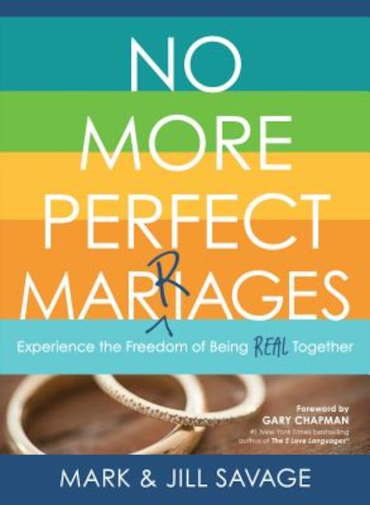 No More Perfect Marriages: Experience the Freedom of Being Real Together, Paperback
