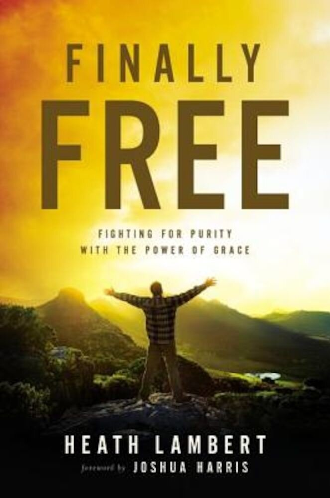 Finally Free: Fighting for Purity with the Power of Grace, Paperback