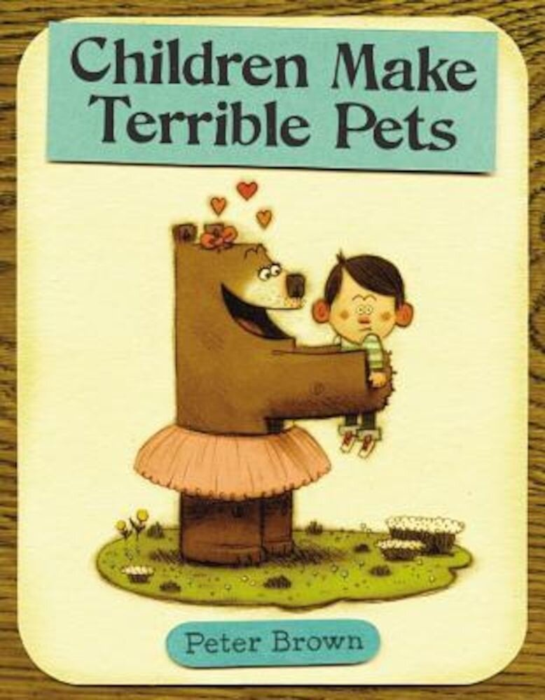 Children Make Terrible Pets, Hardcover