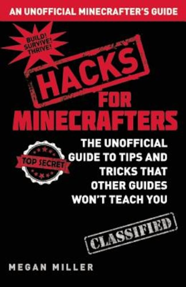 Hacks for Minecrafters: The Unofficial Guide to Tips and Tricks That Other Guides Won't Teach You, Hardcover
