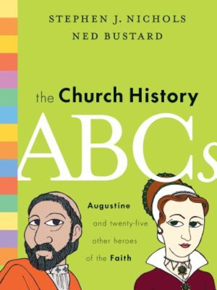 The Church History ABCs: Augustine and 25 Other Heroes of the Faith, Hardcover