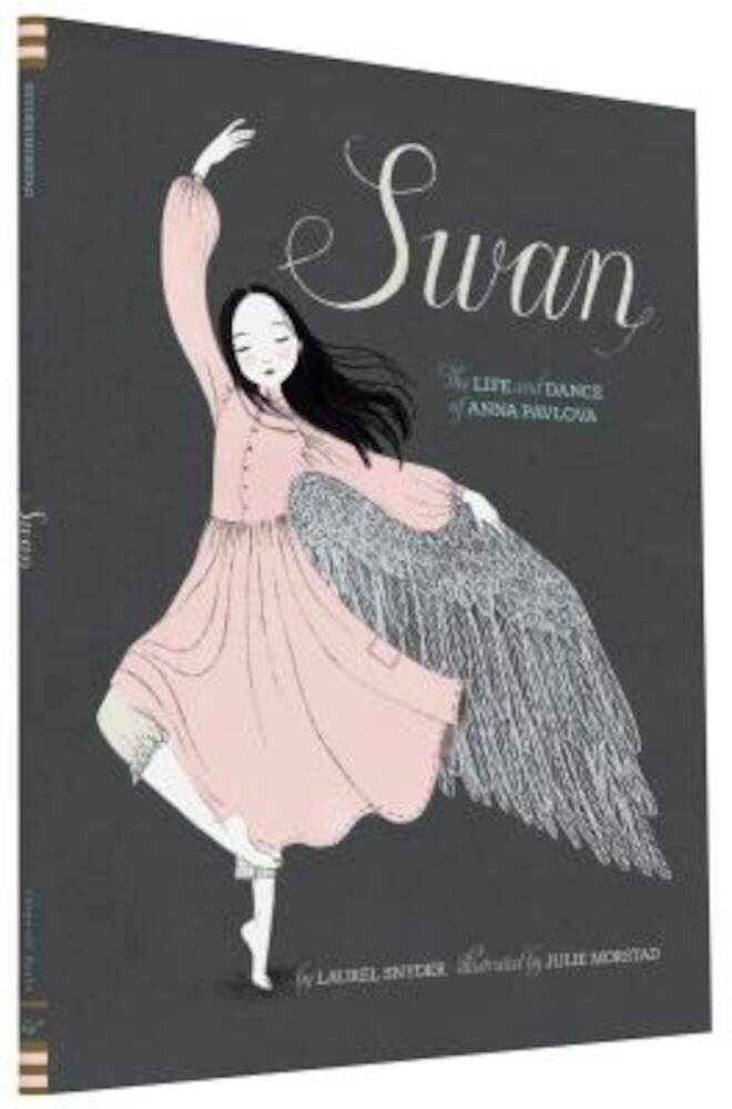 Swan: The Life and Dance of Anna Pavlova, Hardcover