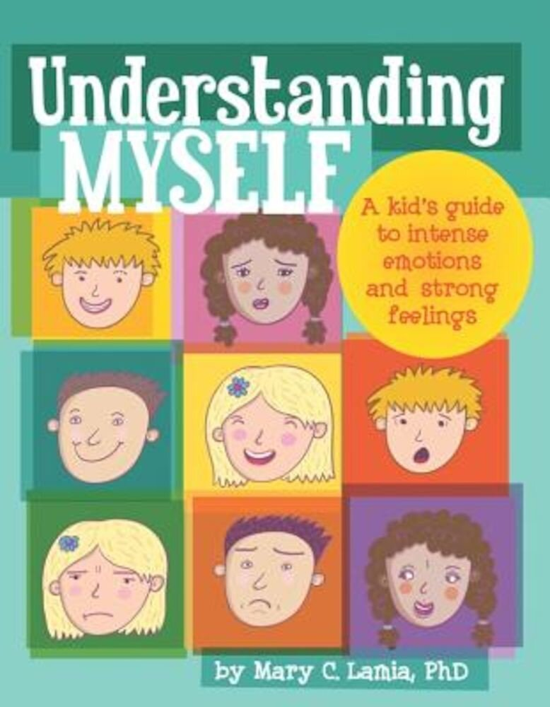 Understanding Myself: A Kid's Guide to Intense Emotions and Strong Feelings, Paperback