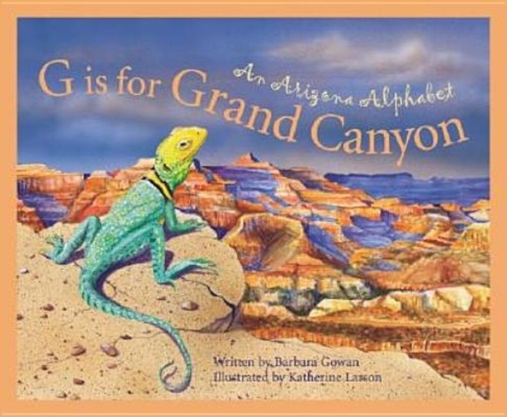 G Is for Grand Canyon: An Arizona Alphabet, Hardcover