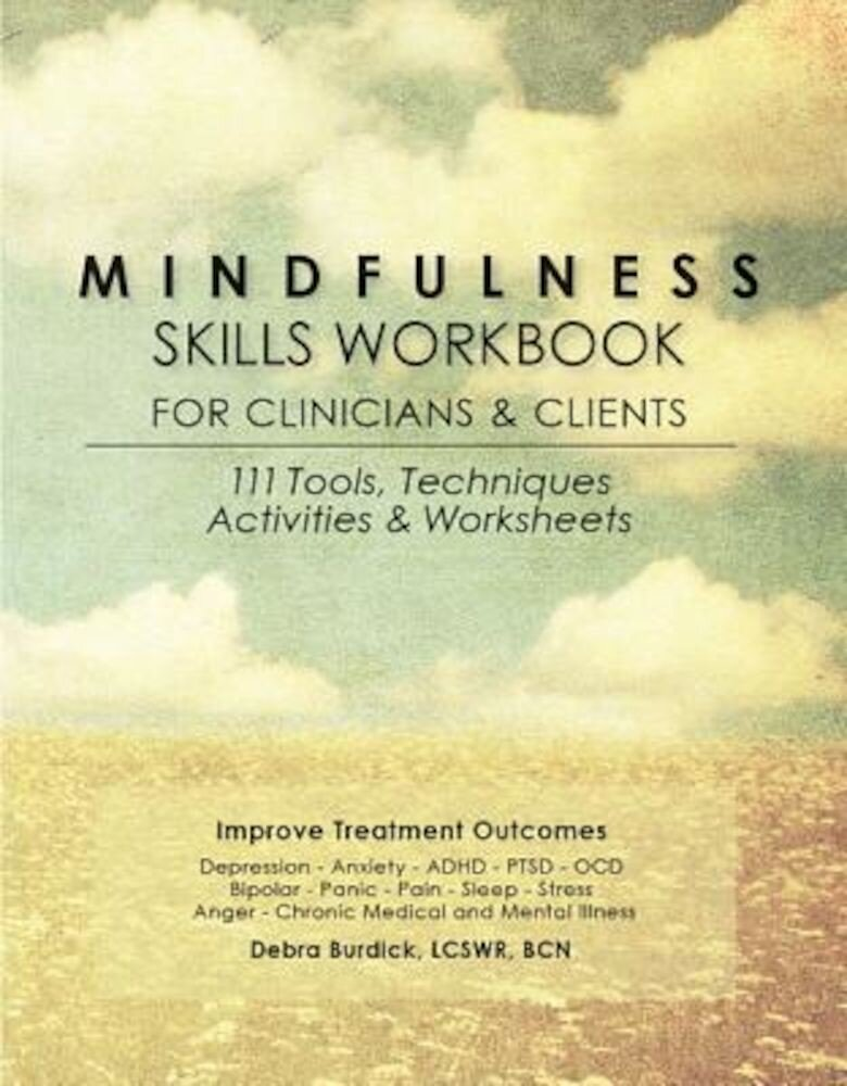 Mindfulness Skills Workbook for Clinicians and Clients: 111 Tools, Techniques, Activities & Worksheets, Paperback