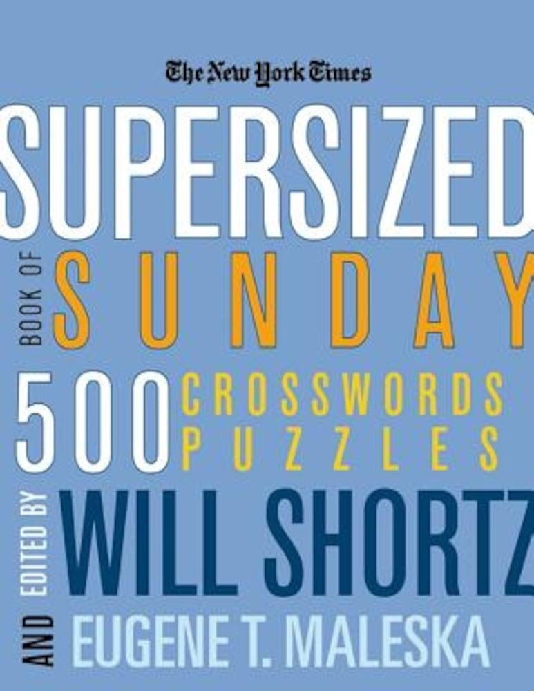 The New York Times Supersized Book of Sunday Crosswords: 500 Puzzles, Paperback
