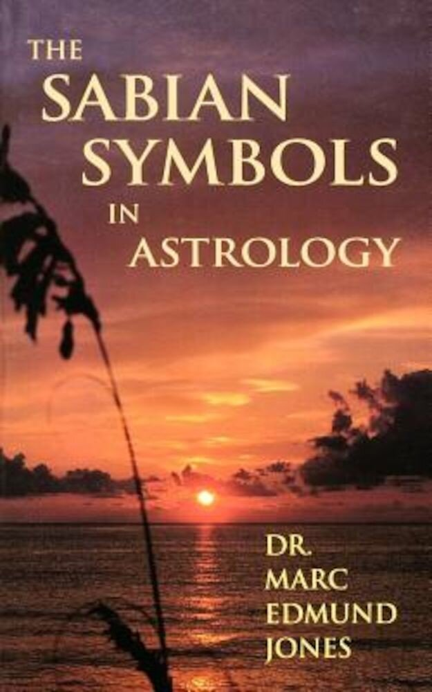 The Sabian Symbols in Astrology: Illustrated by 1000 Horoscopes of Well Known People, Paperback