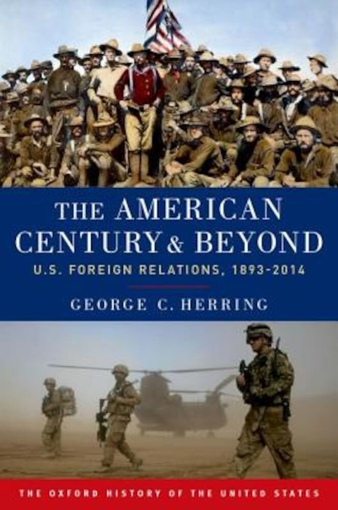 The American Century and Beyond: U.S. Foreign Relations, 1893-2014, Paperback
