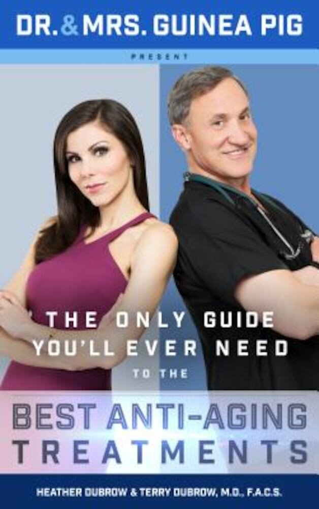 Dr. and Mrs. Guinea Pig Present the Only Guide You'll Ever Need to the Best Anti-Aging Treatments, Hardcover