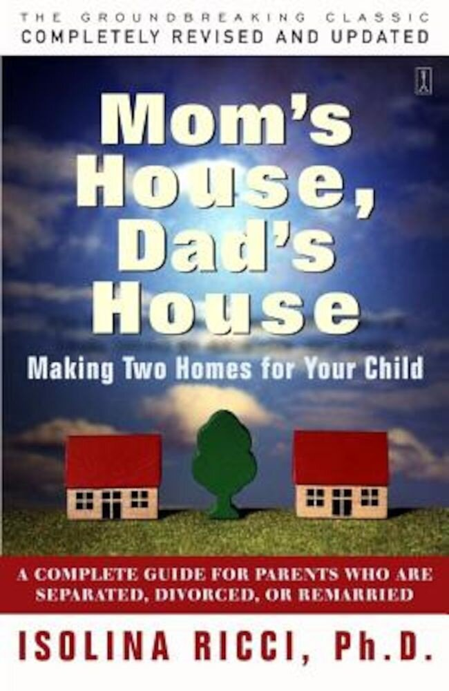 Mom's House, Dad's House: A Complete Guide for Parents Who Are Separated, Divorced, or Living Apart, Paperback