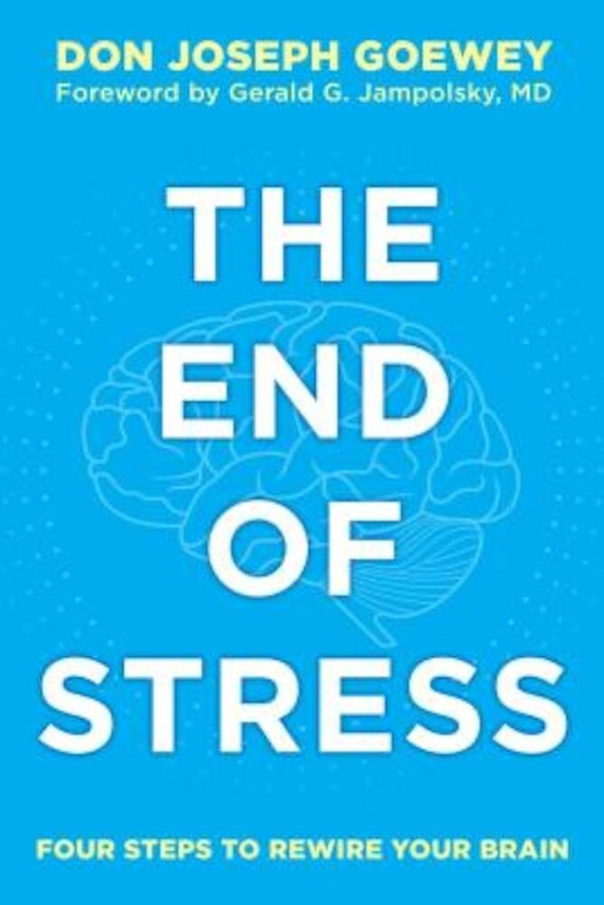 The End of Stress: Four Steps to Rewire Your Brain, Paperback