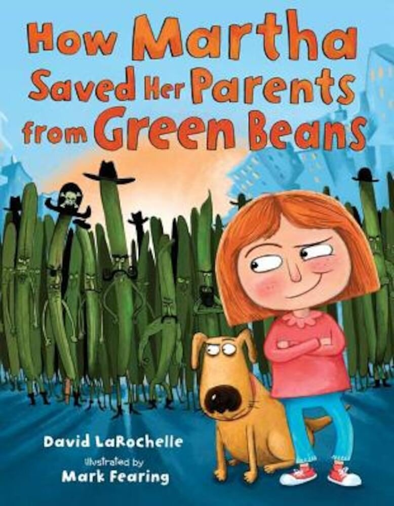 How Martha Saved Her Parents from Green Beans, Hardcover