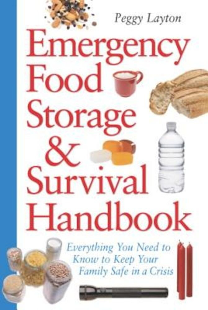 Emergency Food Storage & Survival Handbook: Everything You Need to Know to Keep Your Family Safe in a Crisis, Paperback