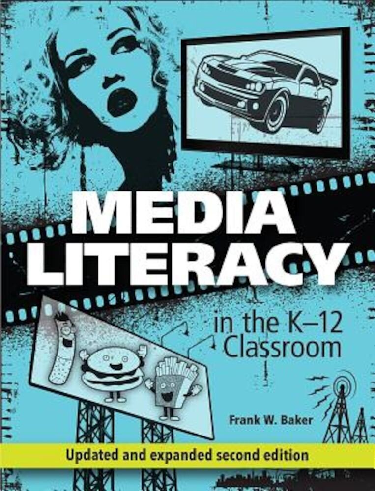 Media Literacy in the K-12 Classroom, Second Edition, Paperback
