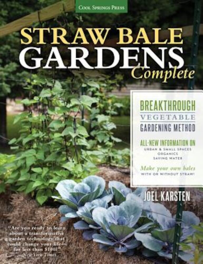 Straw Bale Gardens Complete: Breakthrough Vegetable Gardening Method - All-New Information On: Urban & Small Spaces, Organics, Saving Water - Make, Paperback