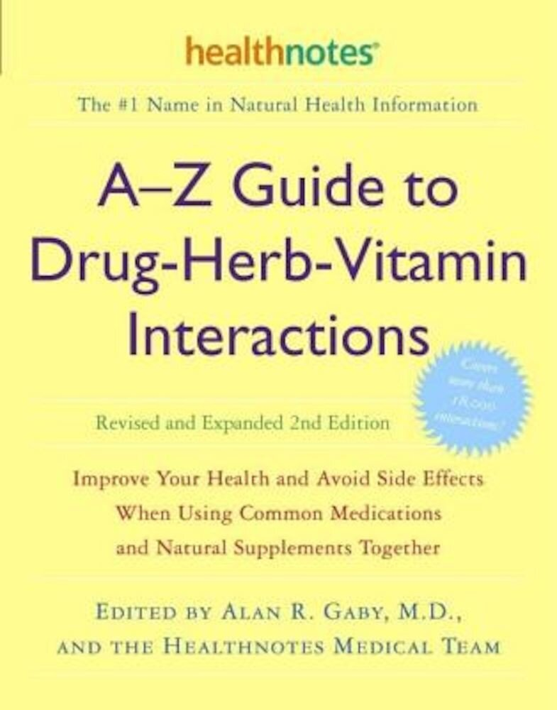 A-Z Guide to Drug-Herb-Vitamin Interactions: Improve Your Health and Avoid Side Effects When Using Common Medications and Natural Supplements Together, Paperback