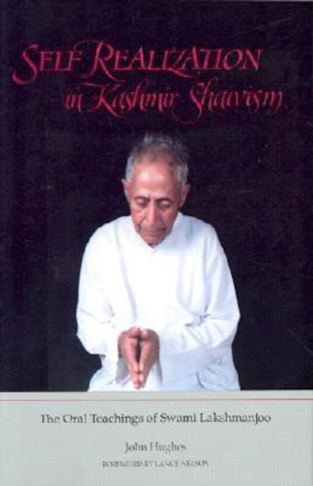 Self Realiz Kashmir Sha: The Oral Teachings of Swami Lakshmanjoo, Paperback