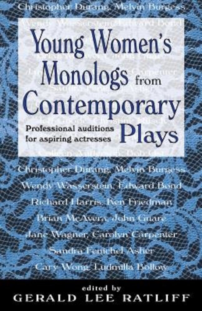 Young Women's Monologues from Contemporary Plays: Professional Auditions for Aspiring Actresses, Paperback