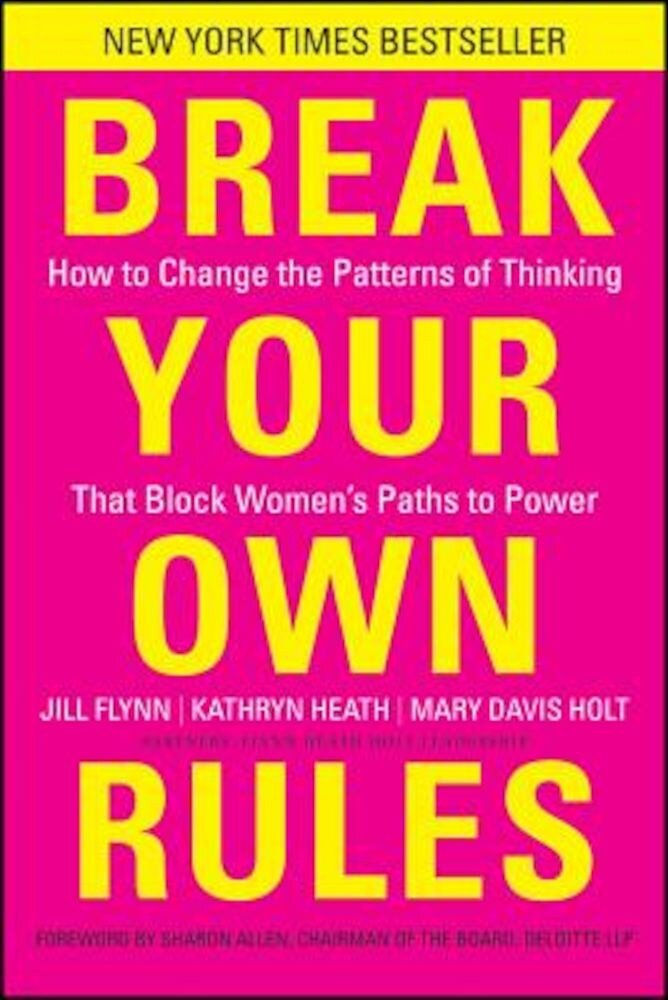Break Your Own Rules: How to Change the Patterns of Thinking That Block Women's Paths to Power, Hardcover