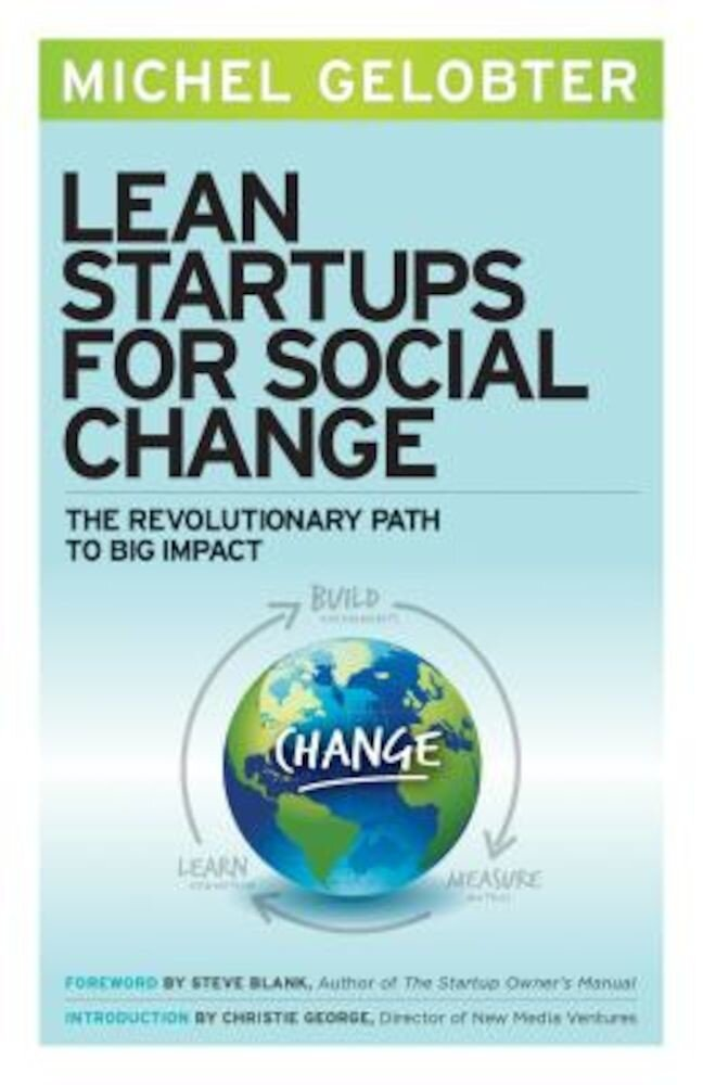 Lean Startups for Social Change: The Revolutionary Path to Big Impact, Paperback
