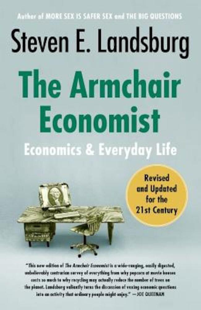 The Armchair Economist: Economics and Everyday Life, Paperback