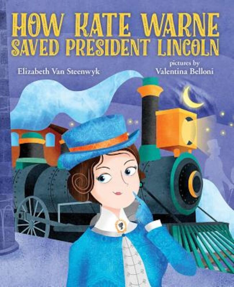 How Kate Warne Saved President Lincoln: The Story Behind the Nation's First Woman Detective, Hardcover
