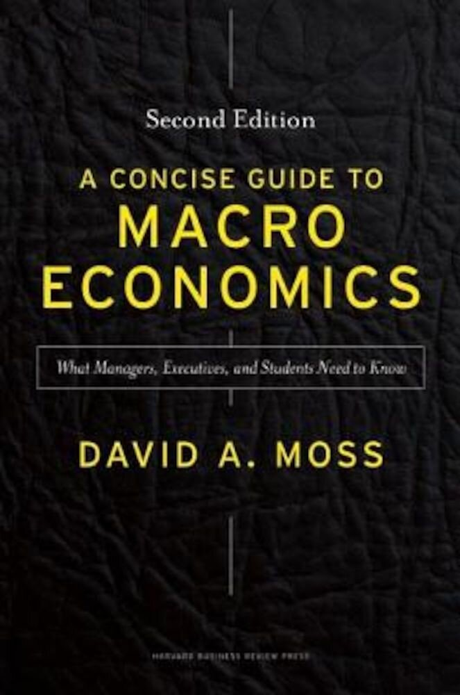 A Concise Guide to Macroeconomics: What Managers, Executives, and Students Need to Know, Hardcover