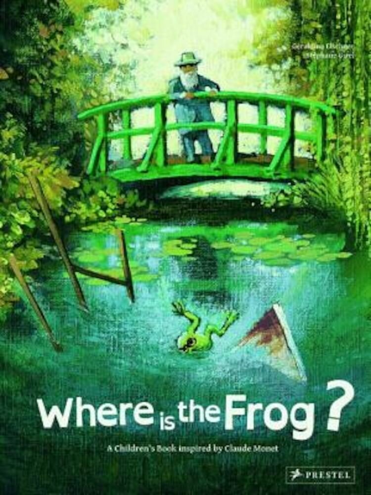 Where Is the Frog?: A Children's Book Inspired by Claude Monet, Hardcover