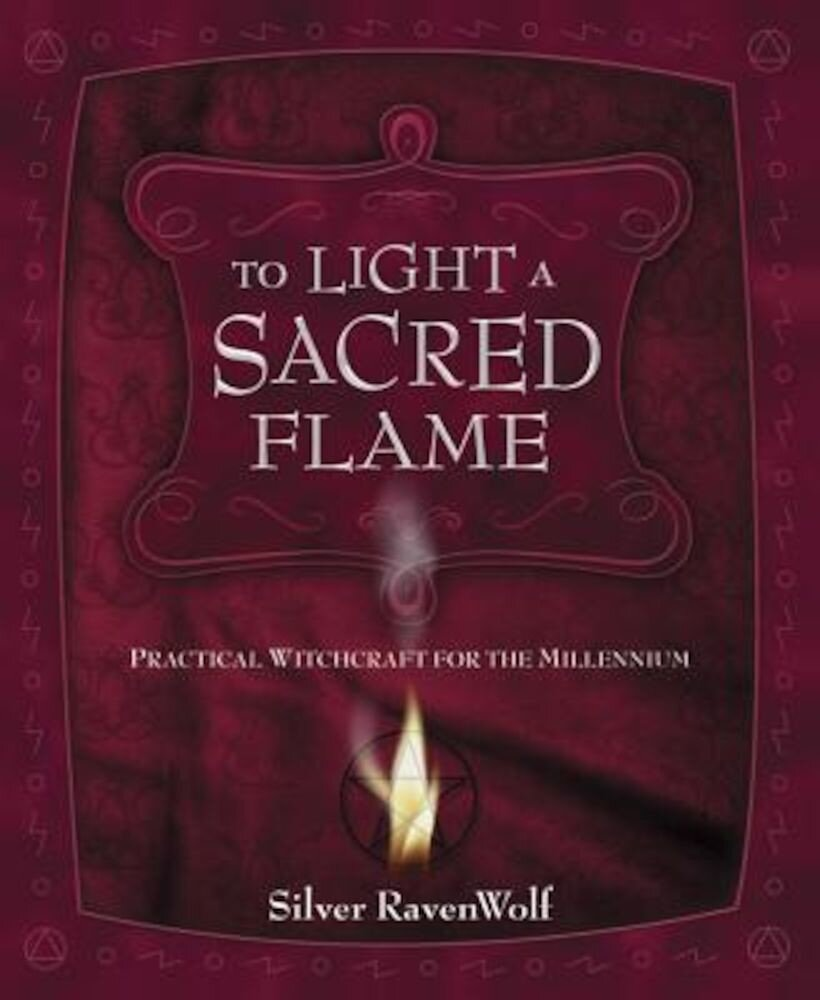 To Light a Sacred Flame: Practical Witchcraft for the Millennium, Paperback