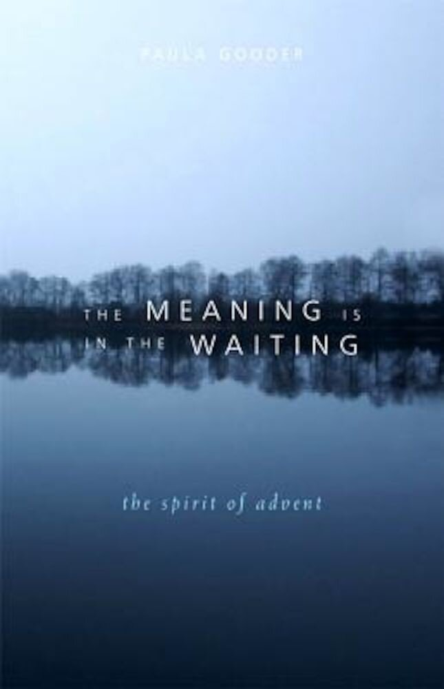 The Meaning Is in the Waiting: The Spirit of Advent, Paperback