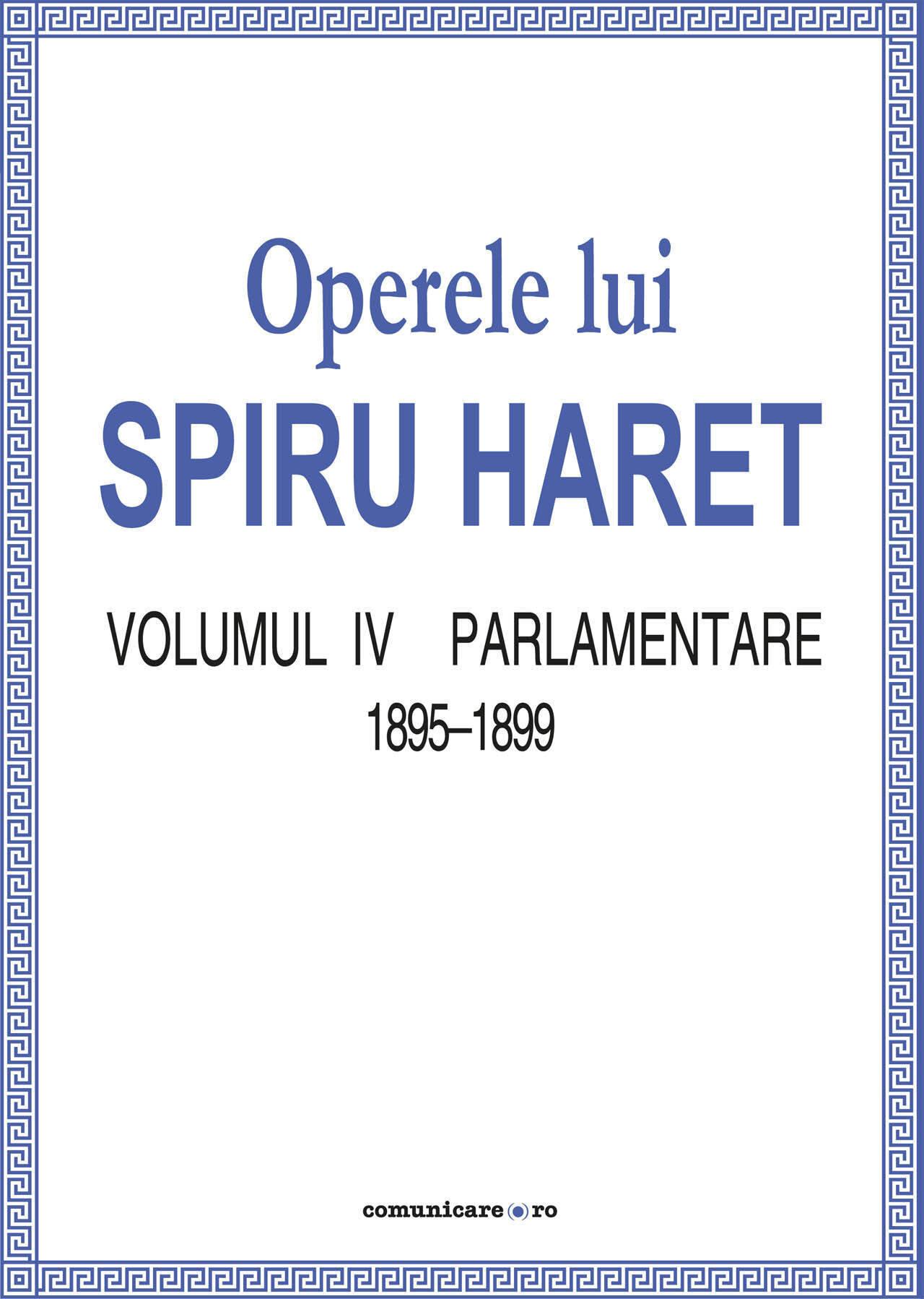 Operele lui Spiru Haret. Volumul IV - Parlamentare, 1895-1899 (eBook)