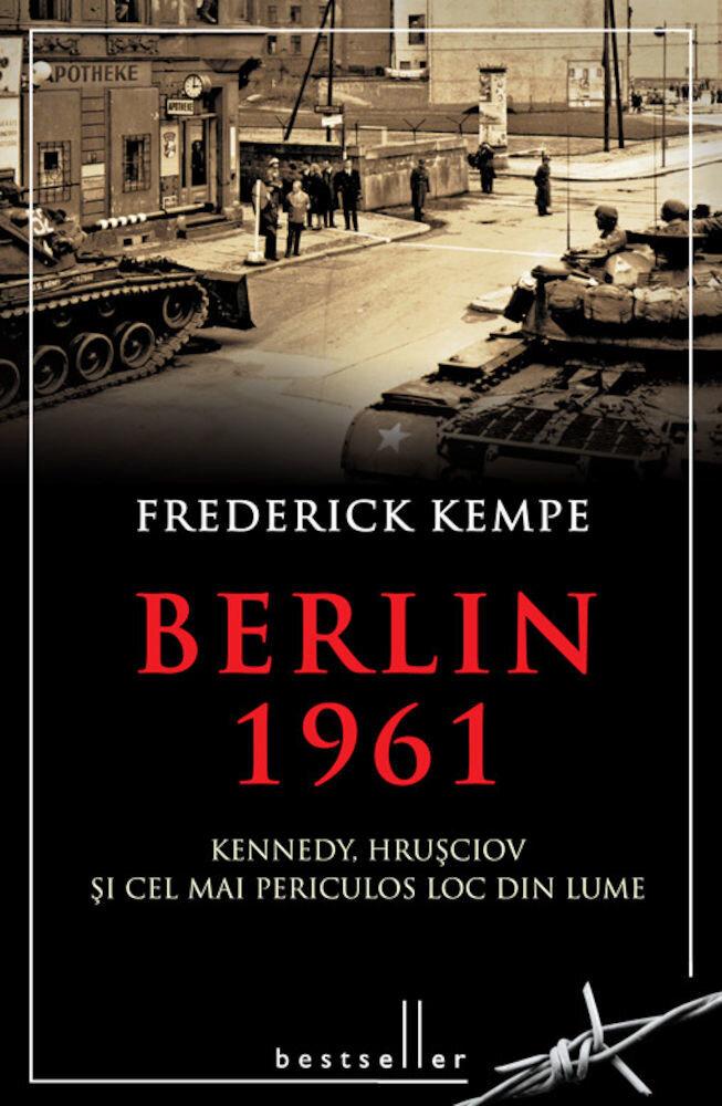 Berlin 1961. Kennedy, Hrusciov si cel mai periculos loc din lume