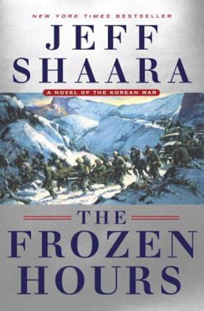 The Frozen Hours: A Novel of the Korean War, Hardcover