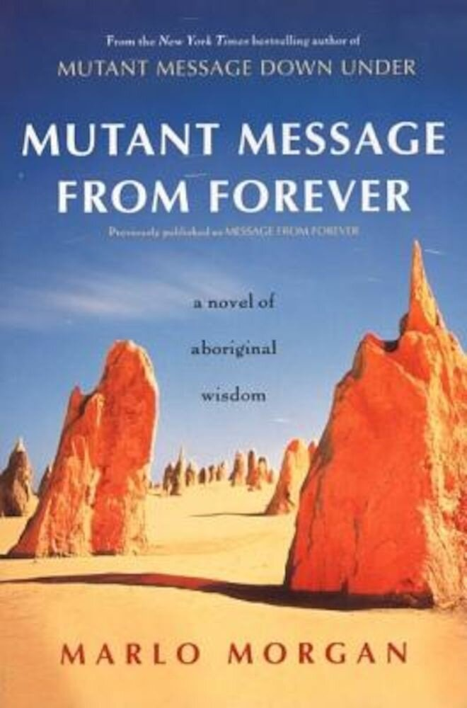 Mutant Message from Forever: A Novel of Aboriginal Wisom, Paperback