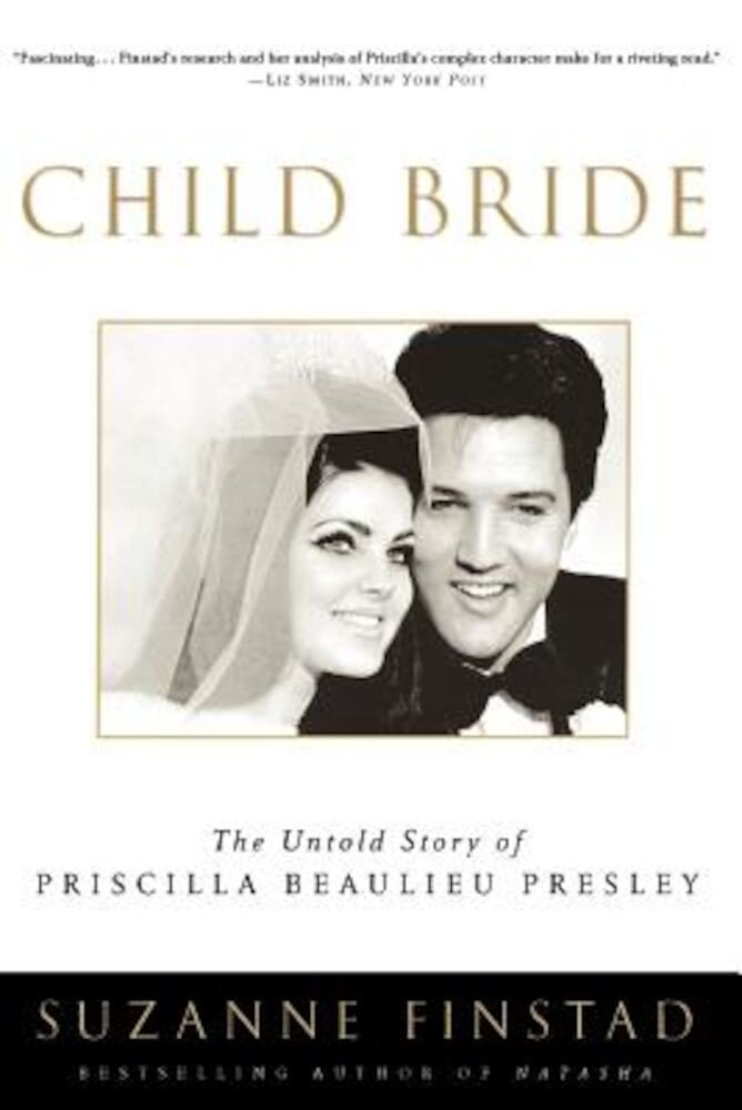 Child Bride: The Untold Story of Priscilla Beaulieu Presley, Paperback