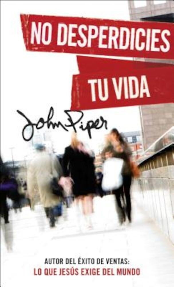 No Desperdicies Tu Vida = Don't Waste Your Life, Paperback