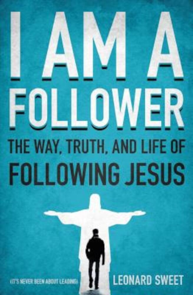 I Am a Follower: The Way, Truth, and Life of Following Jesus, Paperback