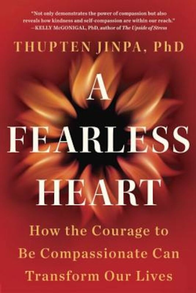 A Fearless Heart: How the Courage to Be Compassionate Can Transform Our Lives, Paperback