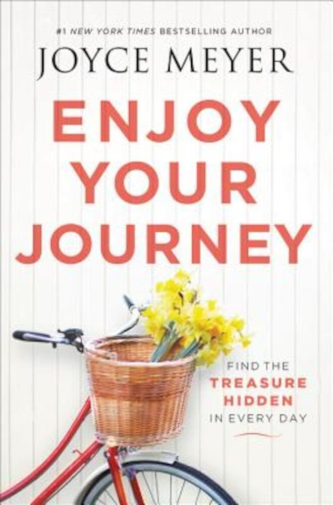 Enjoy Your Journey: Find the Treasure Hidden in Every Day, Hardcover