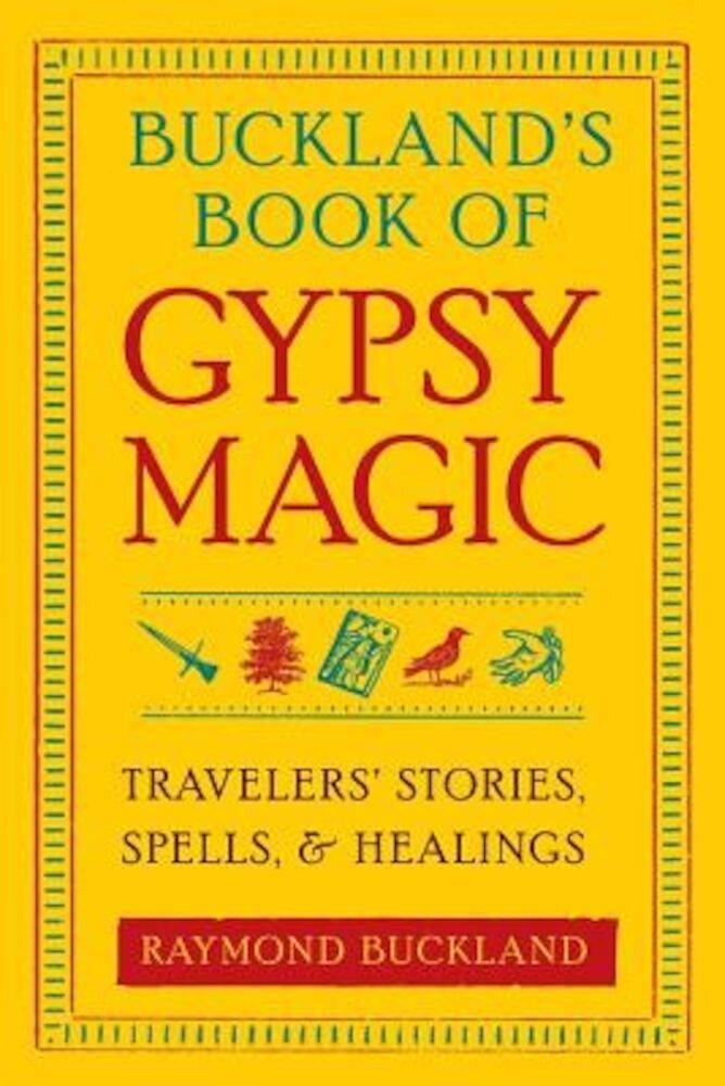 Buckland's Book of Gypsy Magic: Travelers' Stories, Spells, & Healings, Paperback