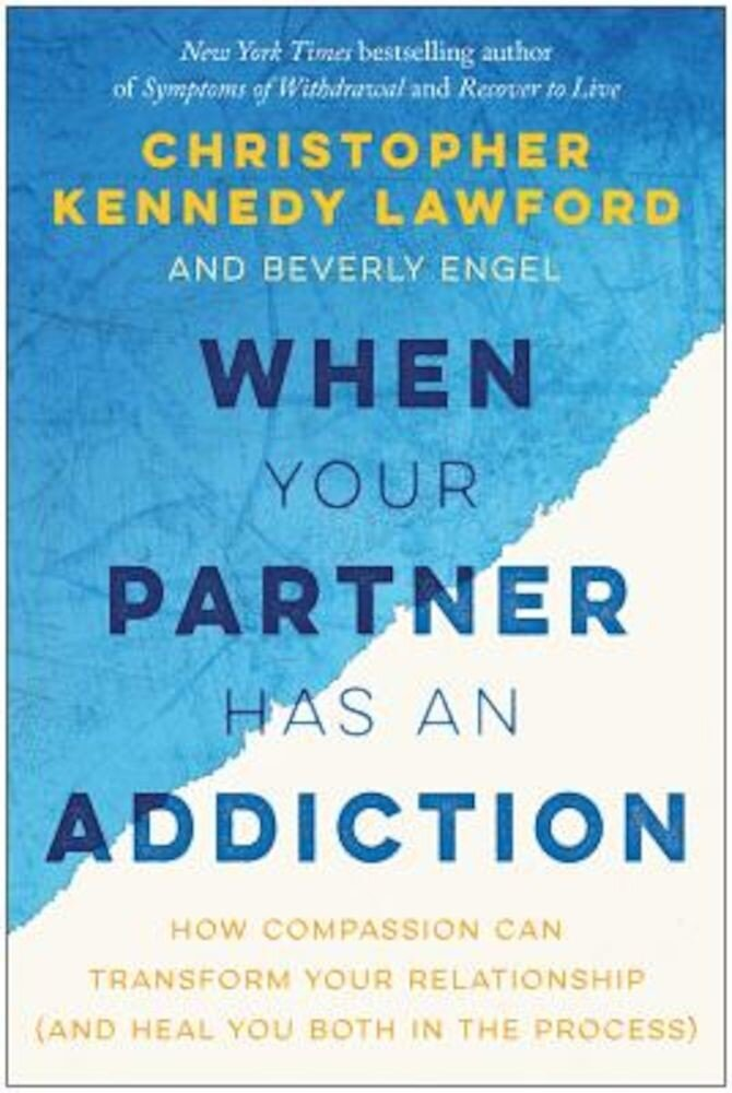 When Your Partner Has an Addiction: How Compassion Can Transform Your Relationship (and Heal You Both in the Process), Paperback