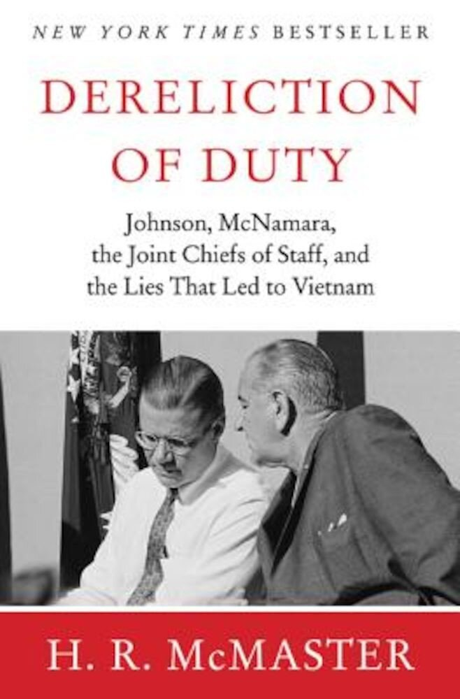 Dereliction of Duty: Johnson, McNamara, the Joint Chiefs of Staff, and the Lies That Led to Vietnam, Hardcover