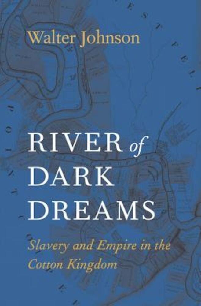 River of Dark Dreams: Slavery and Empire in the Cotton Kingdom, Paperback