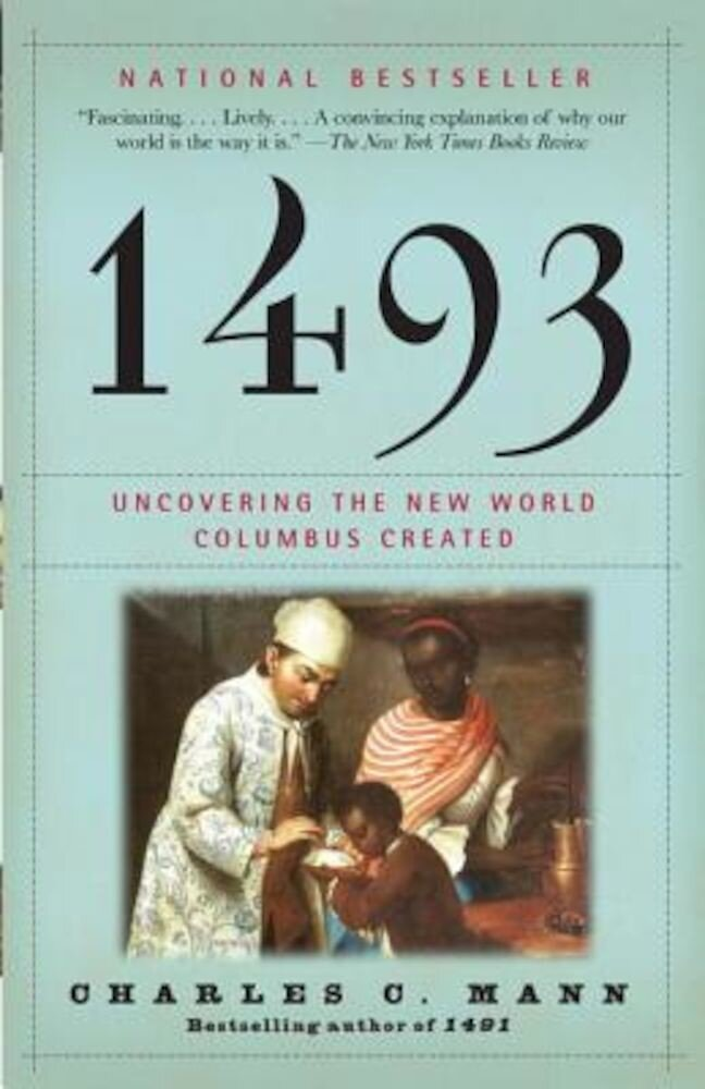 1493: Uncovering the New World Columbus Created, Paperback
